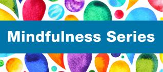 Mindfulness series